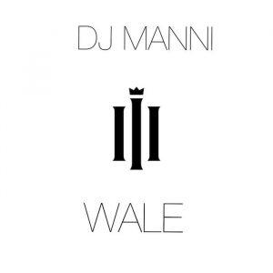 DJ Manni – Wale
